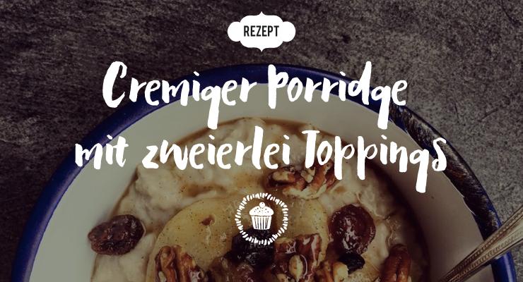 Porridge Rezept mit zweierlei Toppings - Salon Mama
